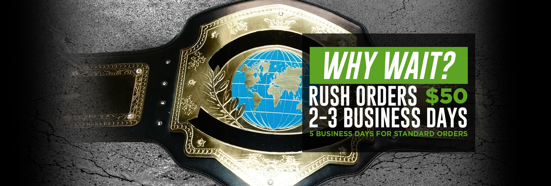 2-3 Day rush available for $50 per order on all custom championship belts.